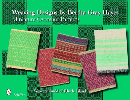 Weaving Designs By Bertha Gray Hayes By Smayda, Norma/ White, Gretchen/ Brown, Jody/ Schelleng, Katharine